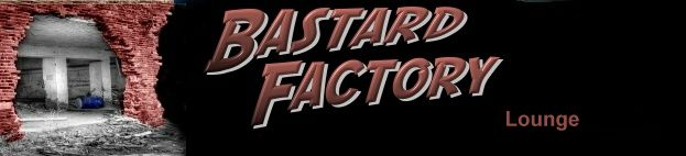 Bastard Factory Forums